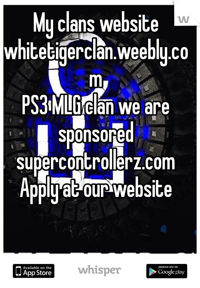 My clans website whitetigerclan.weebly.com PS3 MLG clan we are sponsored  supercontrollerz.com Apply at our website