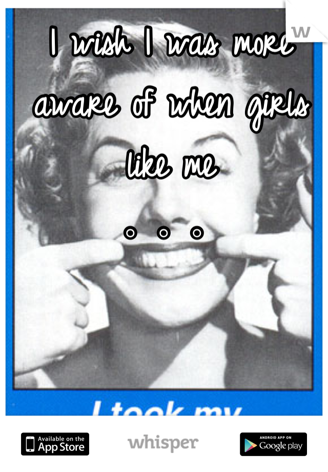 I wish I was more aware of when girls like me 。。。