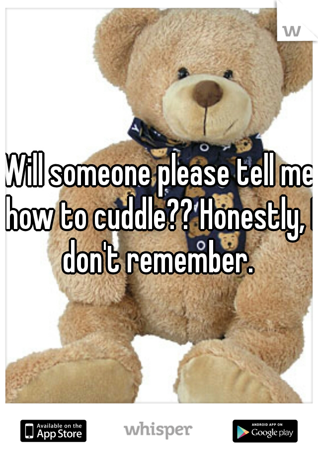 Will someone please tell me how to cuddle?? Honestly, I don't remember.