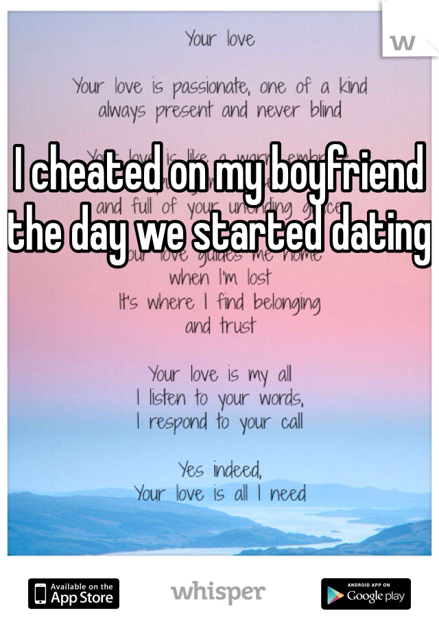 I cheated on my boyfriend the day we started dating