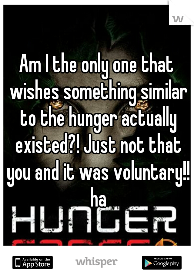 Am I the only one that wishes something similar to the hunger actually existed?! Just not that you and it was voluntary!! ha