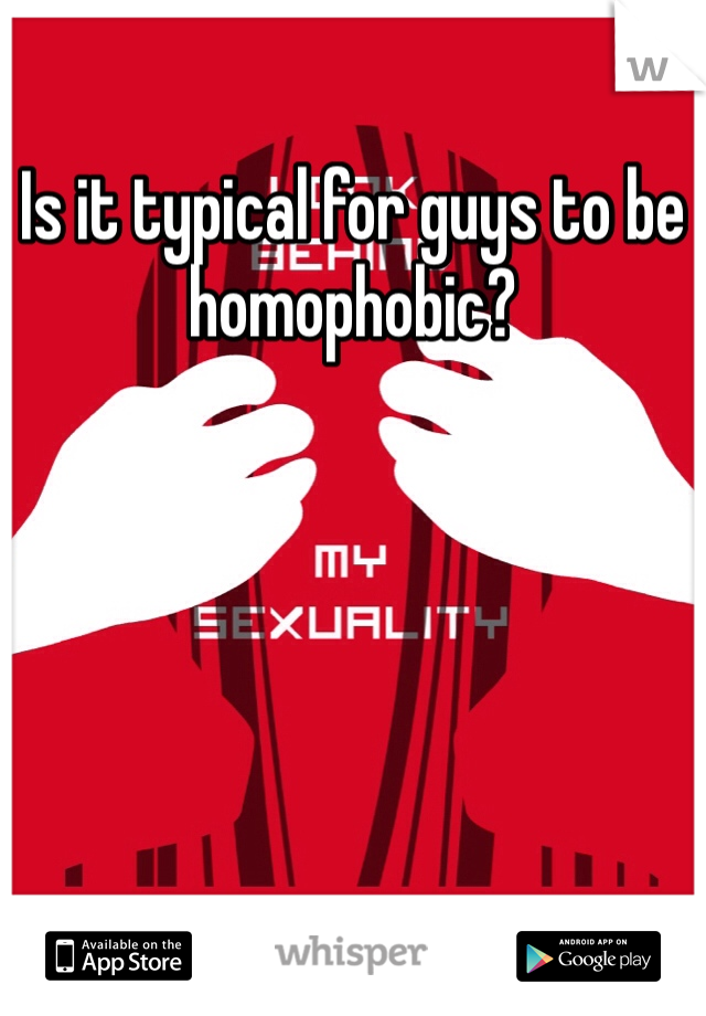 Is it typical for guys to be homophobic?