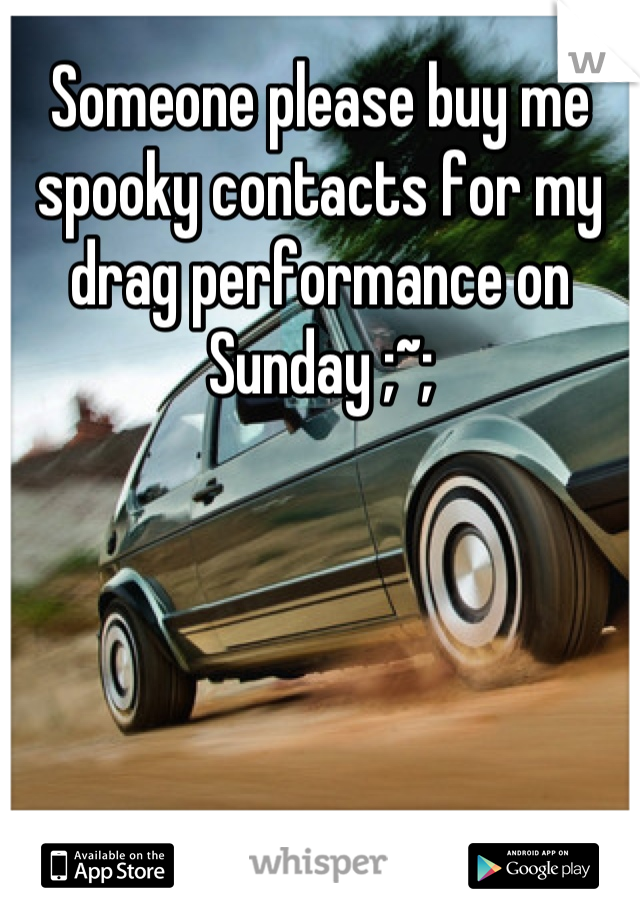 Someone please buy me spooky contacts for my drag performance on Sunday ;~;