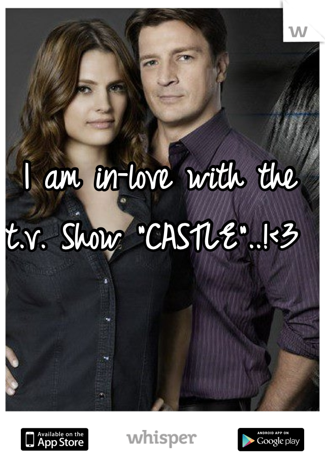 """I am in-love with the t.v. Show """"CASTLE""""..!<3"""
