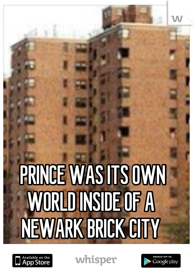 PRINCE WAS ITS OWN WORLD INSIDE OF A NEWARK BRICK CITY