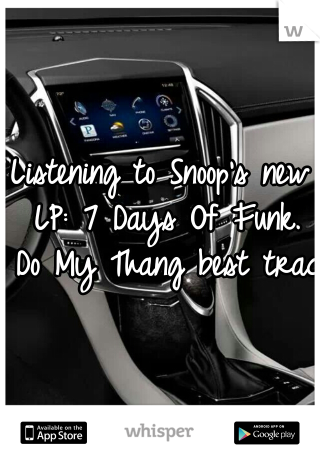Listening to Snoop's new LP: 7 Days Of Funk. Do My Thang best track