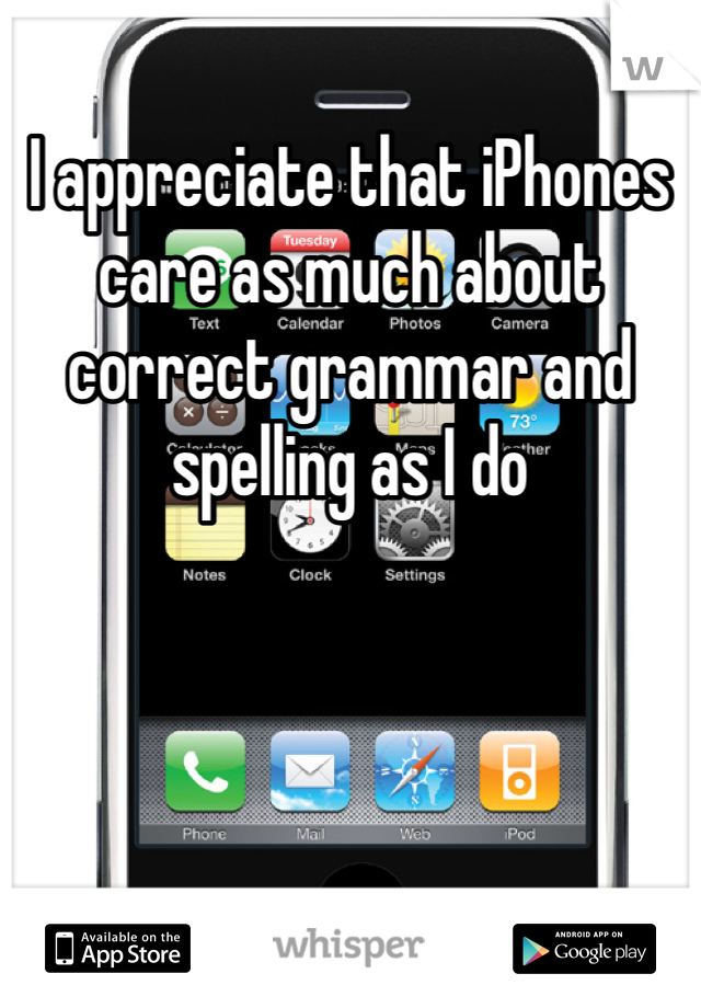 I appreciate that iPhones care as much about correct grammar and spelling as I do