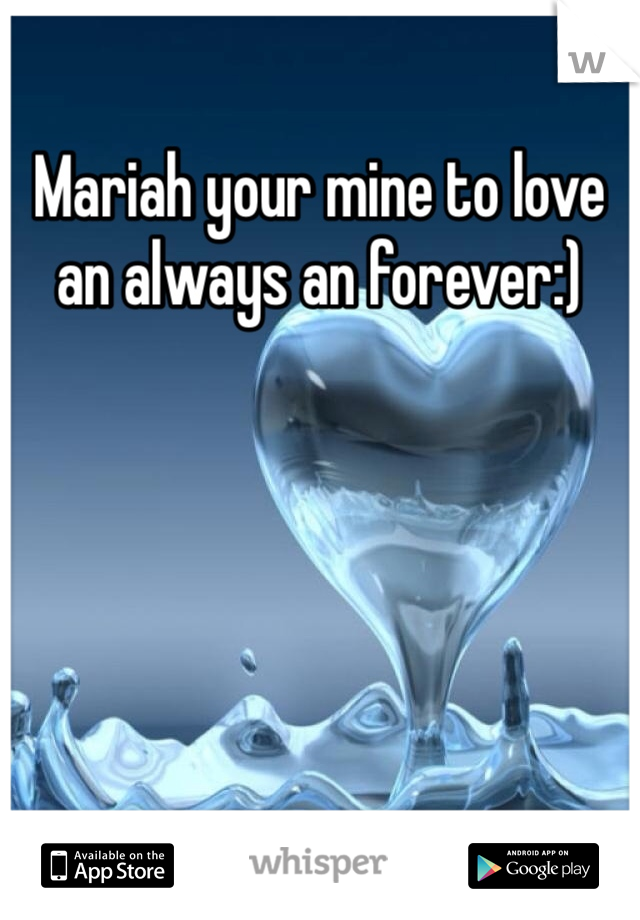 Mariah your mine to love an always an forever:)