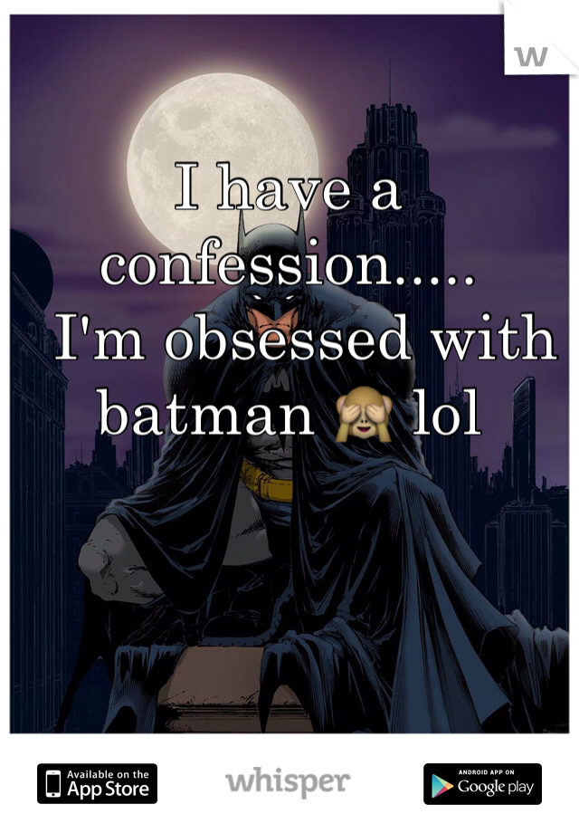 I have a confession.....   I'm obsessed with batman 🙈 lol