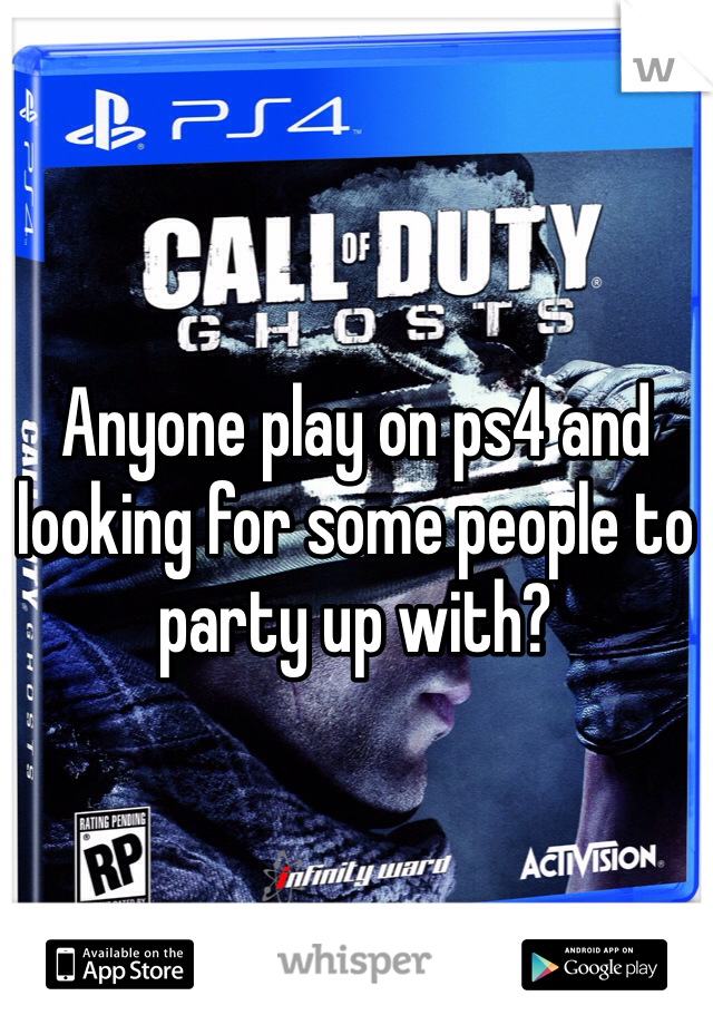 Anyone play on ps4 and looking for some people to party up with?