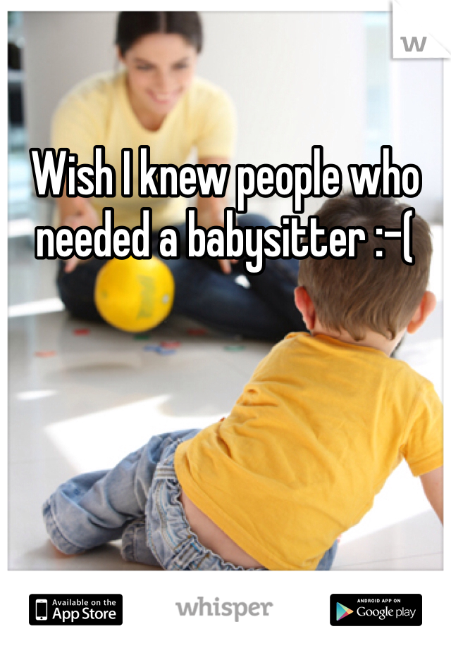 Wish I knew people who needed a babysitter :-(