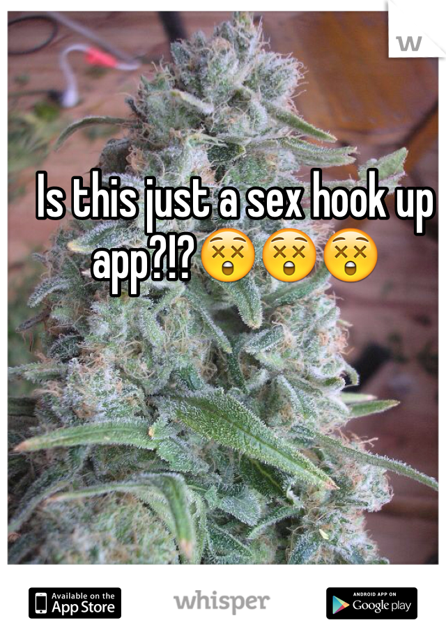 Is this just a sex hook up app?!?😲😲😲