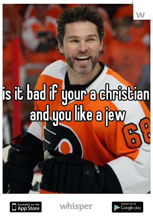 is it bad if your a christian and you like a jew