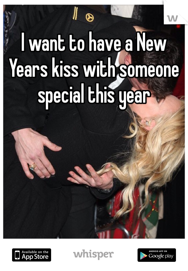 I want to have a New Years kiss with someone special this year
