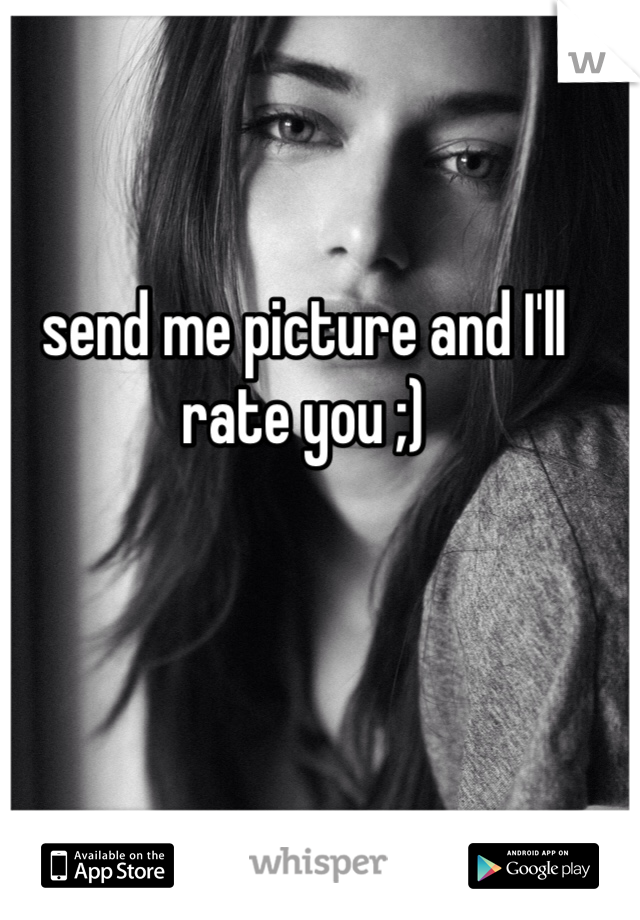 send me picture and I'll rate you ;)