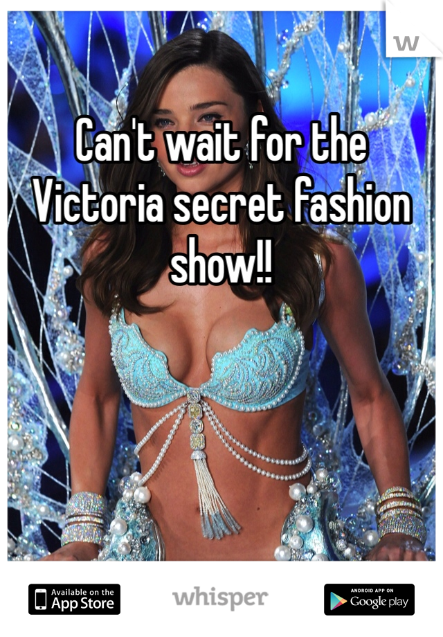 Can't wait for the Victoria secret fashion show!!