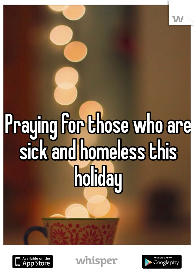 Praying for those who are sick and homeless this holiday