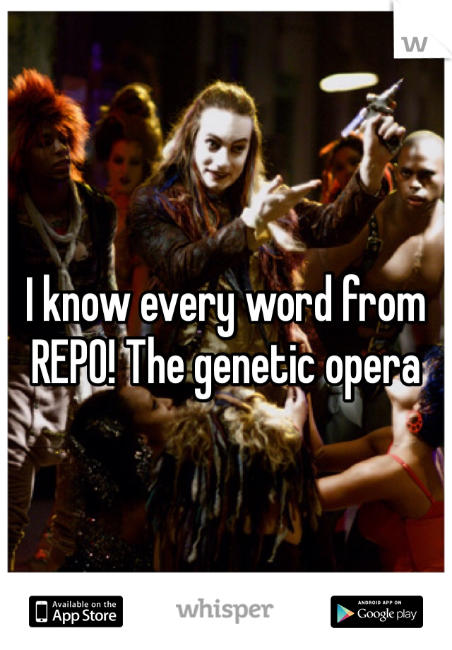 I know every word from REPO! The genetic opera