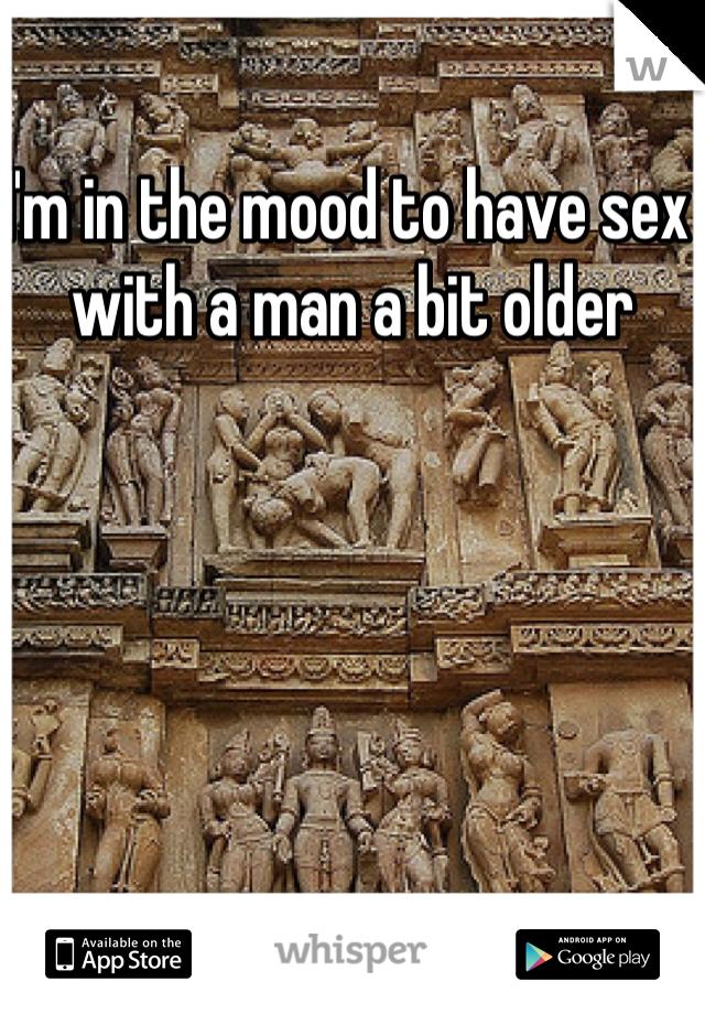 I'm in the mood to have sex with a man a bit older