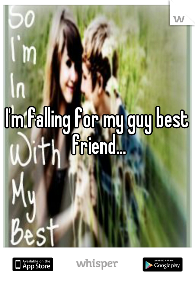 I'm falling for my guy best friend...