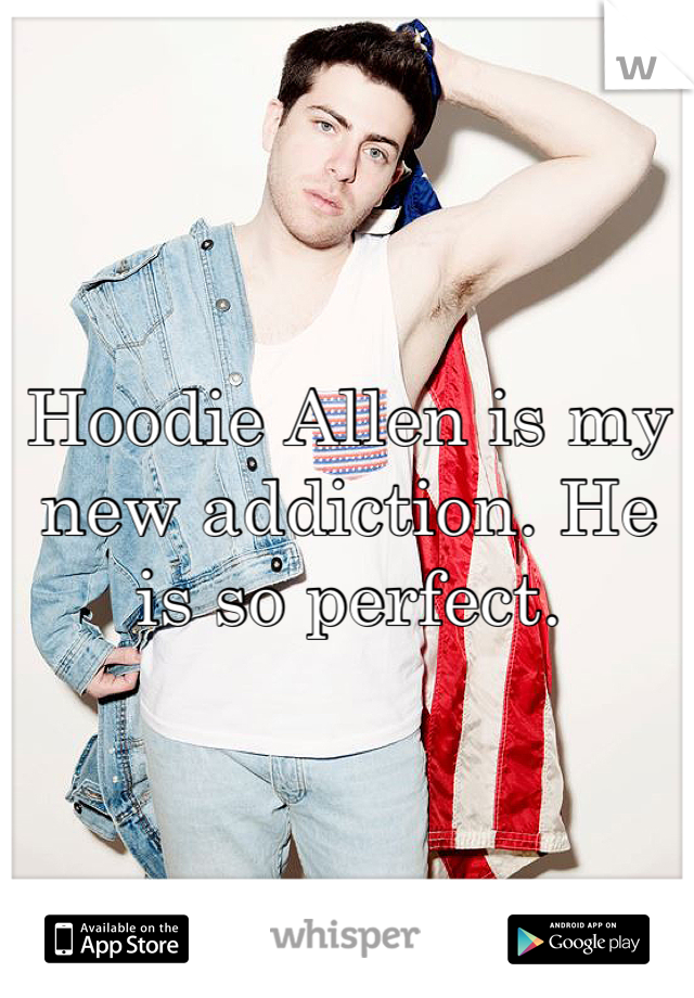 Hoodie Allen is my new addiction. He is so perfect.