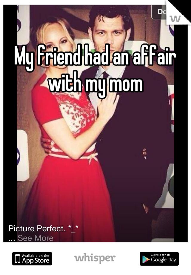 My friend had an affair with my mom