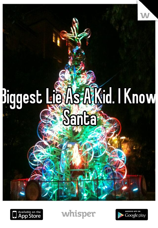 Biggest Lie As A Kid. I Know Santa