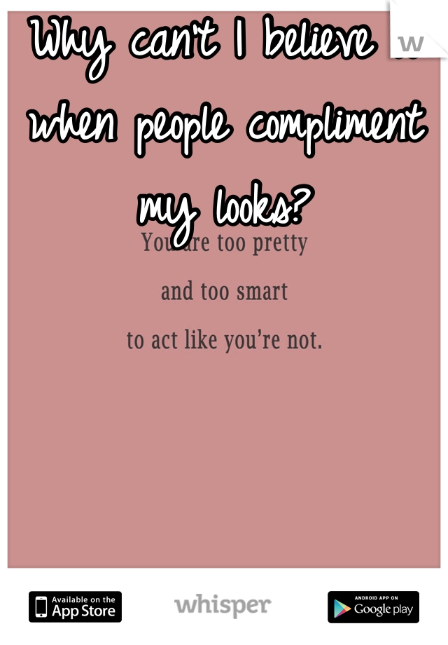 Why can't I believe it when people compliment my looks?