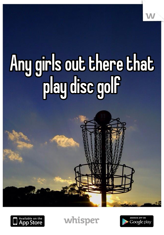 Any girls out there that play disc golf