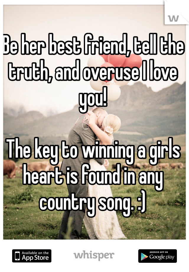 Be her best friend, tell the truth, and overuse I love you!  The key to winning a girls heart is found in any country song. :)