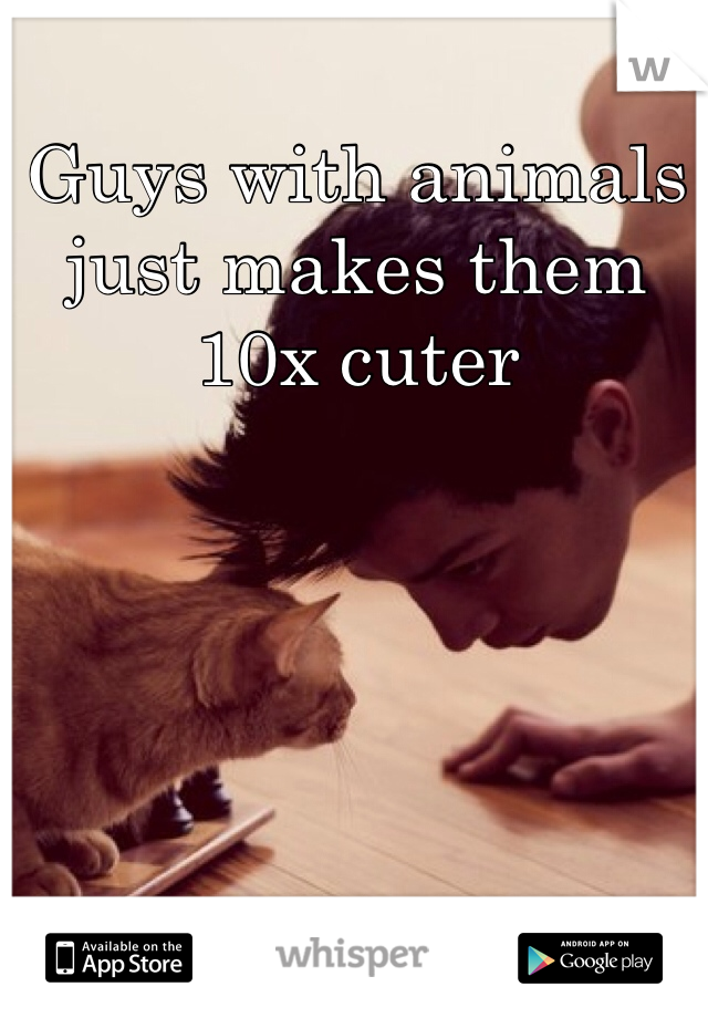Guys with animals just makes them 10x cuter