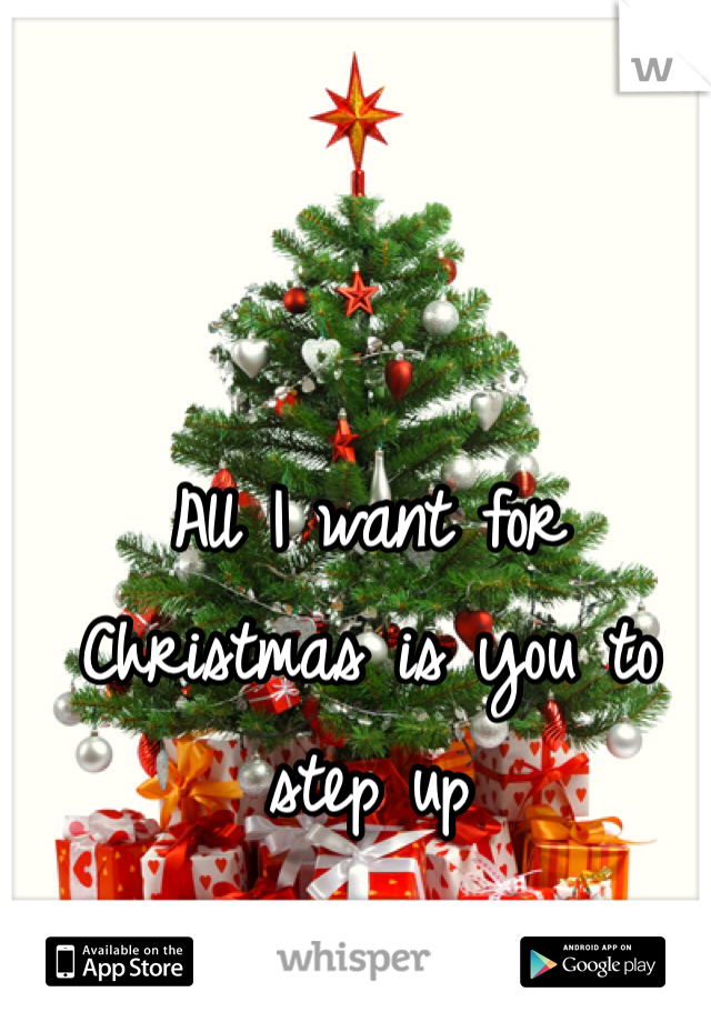 All I want for Christmas is you to step up