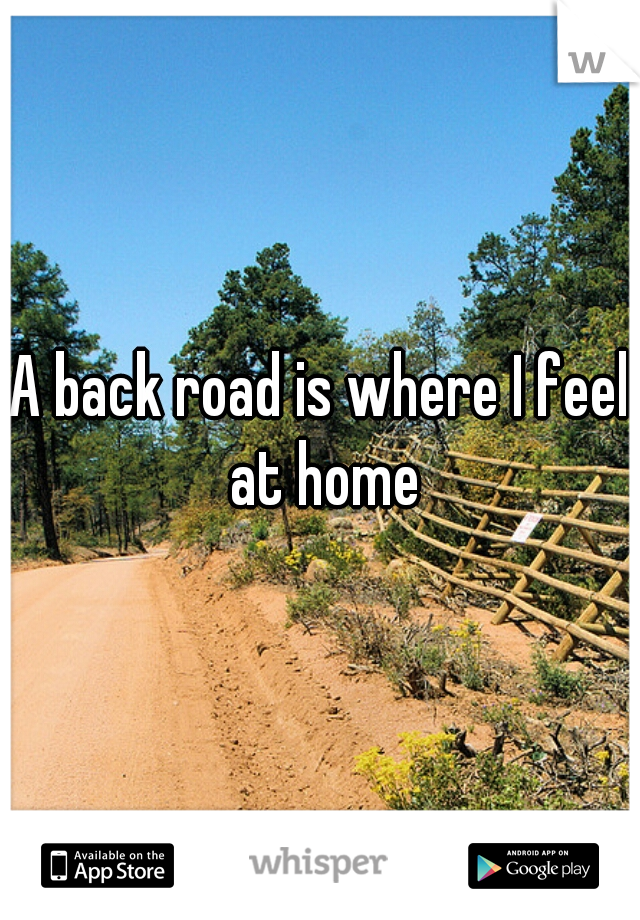A back road is where I feel at home