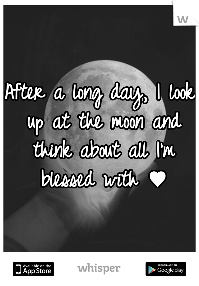 After a long day, I look up at the moon and think about all I'm blessed with ♥