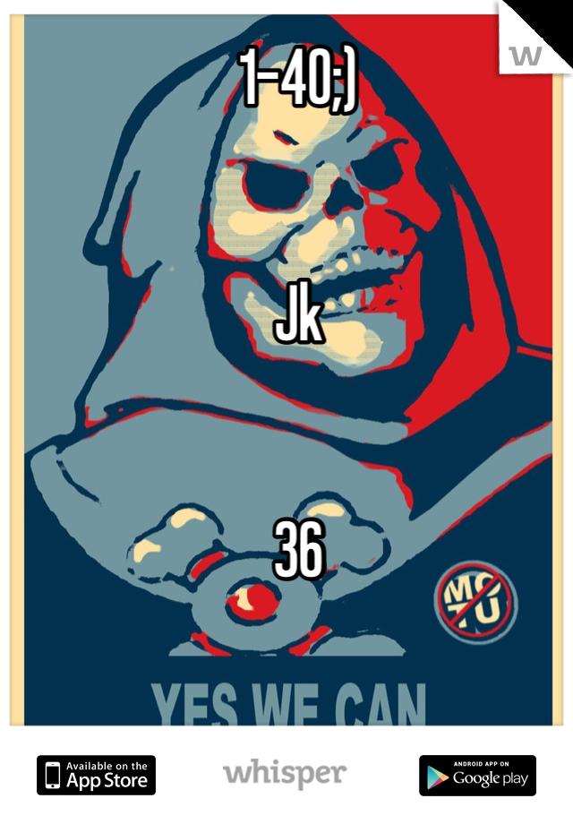1-40;)   Jk   36
