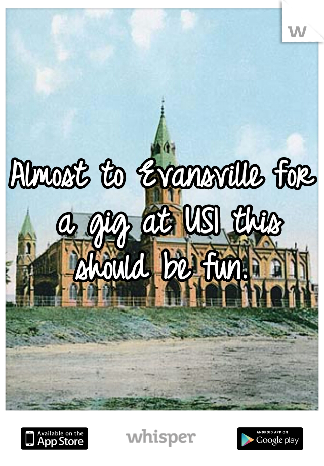Almost to Evansville for a gig at USI this should be fun.