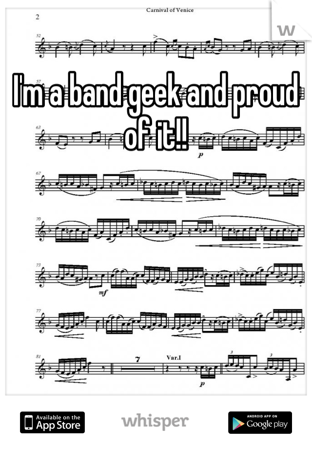 I'm a band geek and proud of it!!