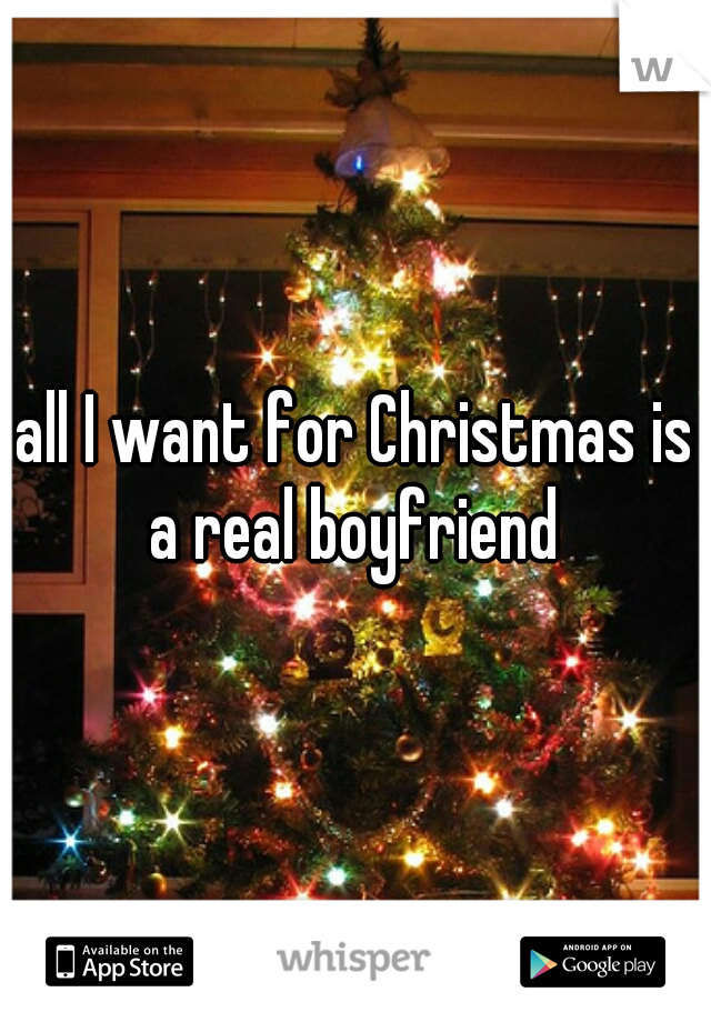 all I want for Christmas is a real boyfriend