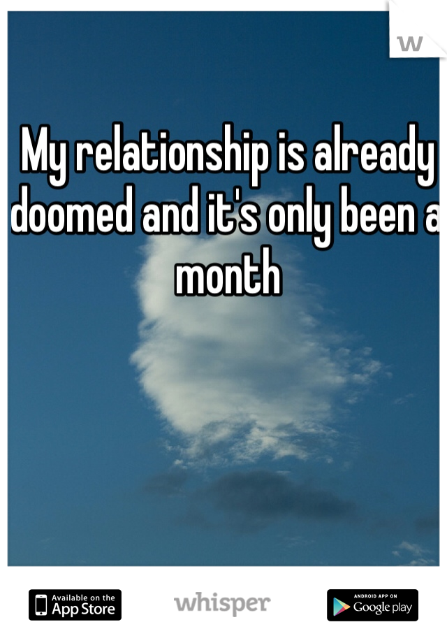 My relationship is already doomed and it's only been a month