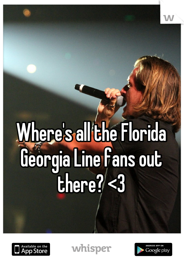 Where's all the Florida Georgia Line fans out there? <3