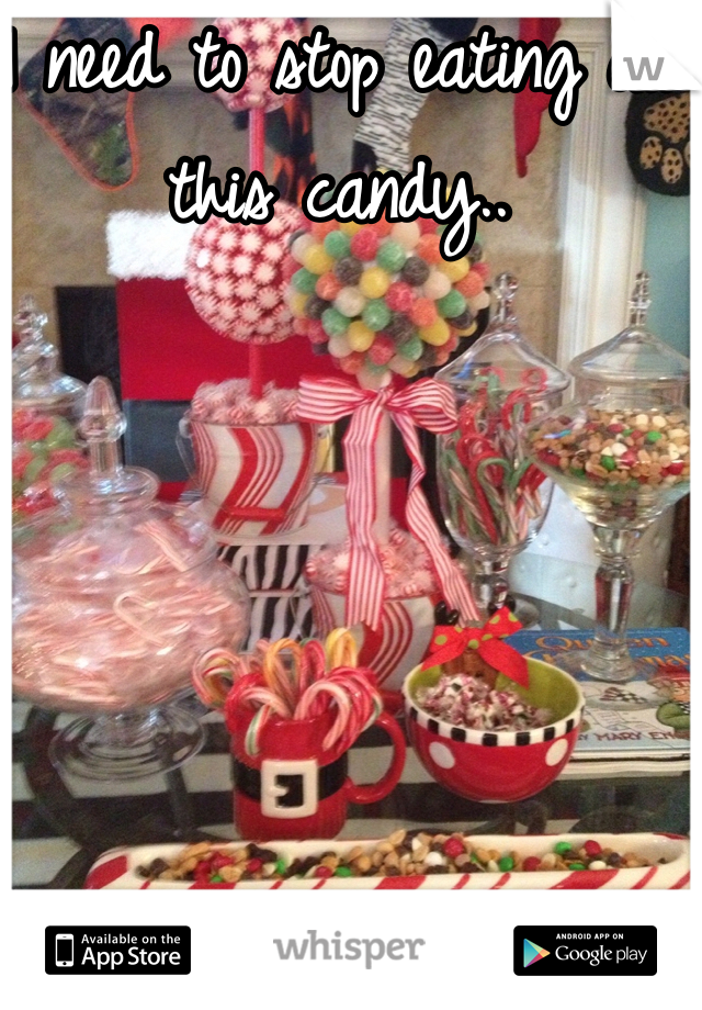 I need to stop eating all this candy..