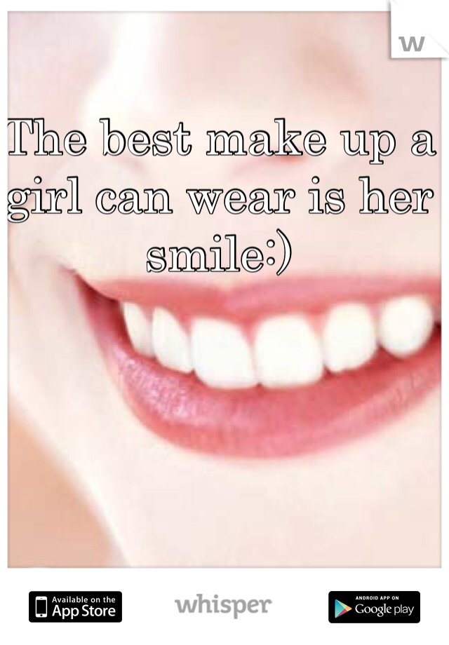 The best make up a girl can wear is her smile:)