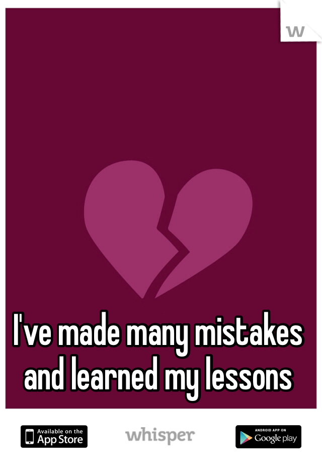 I've made many mistakes and learned my lessons