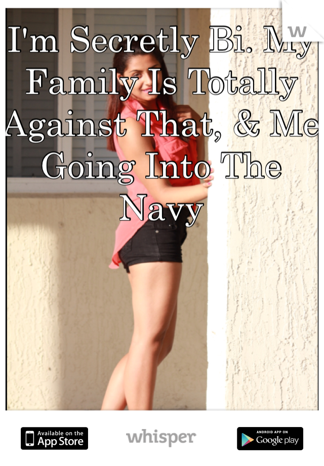 I'm Secretly Bi. My Family Is Totally Against That, & Me Going Into The Navy