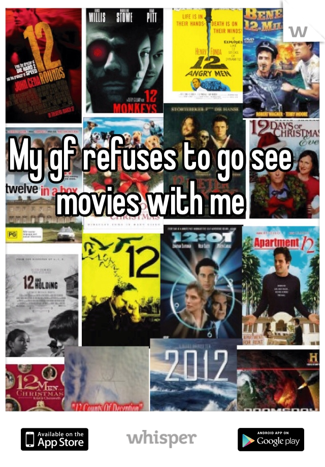 My gf refuses to go see movies with me