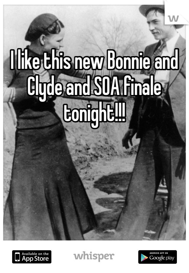 I like this new Bonnie and Clyde and SOA finale tonight!!!