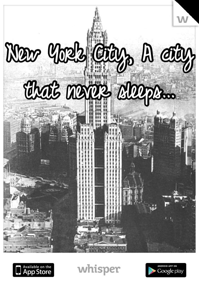 New York City, A city that never sleeps...