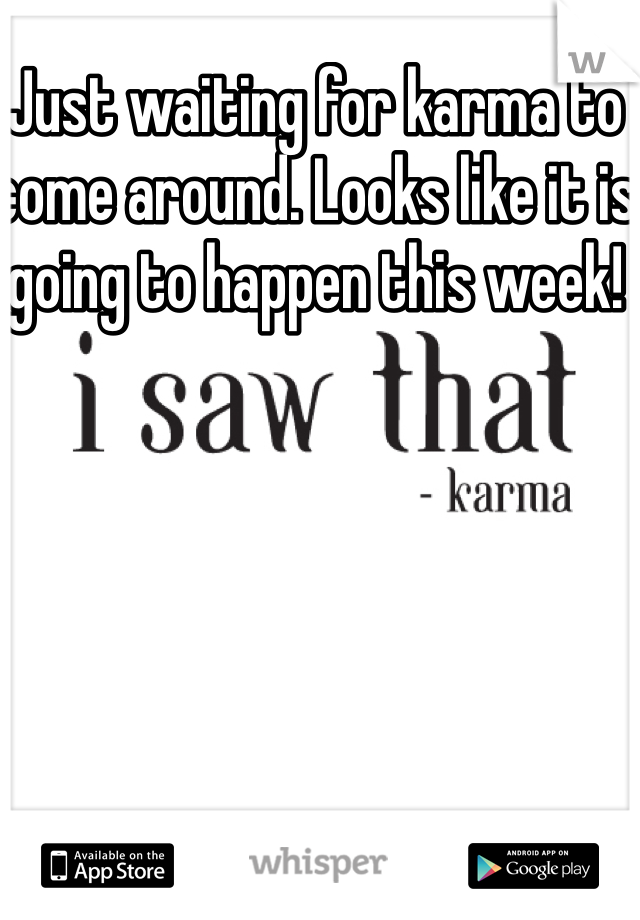 Just waiting for karma to come around. Looks like it is going to happen this week!