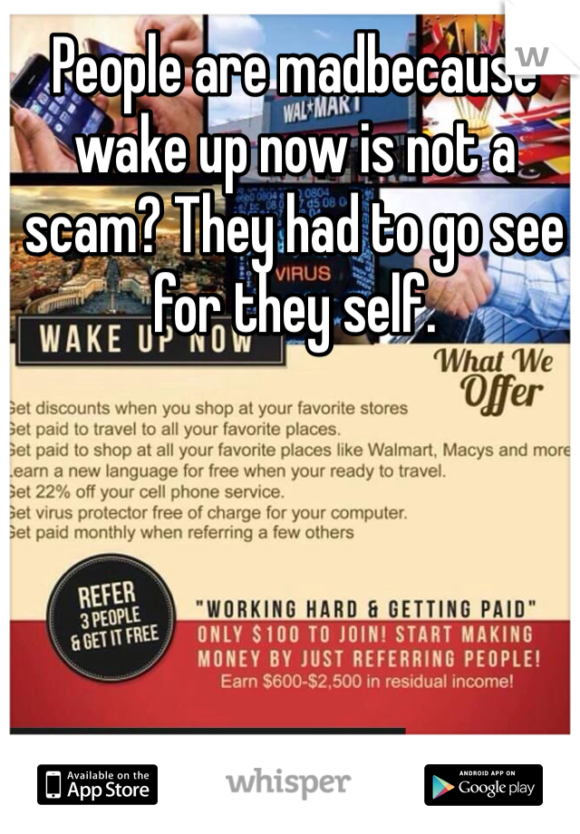 People are madbecause wake up now is not a scam? They had to go see for they self.