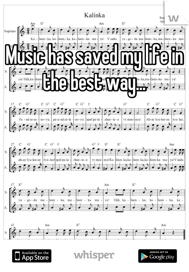 Music has saved my life in the best way...